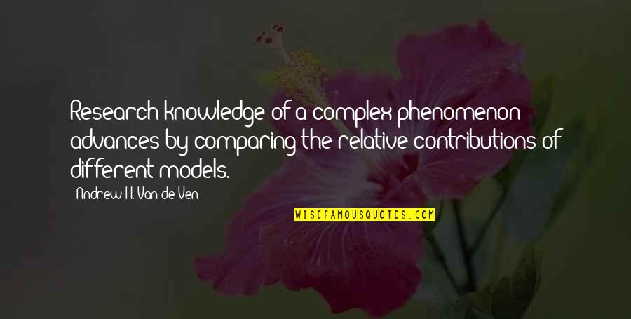Knowledge Of Quotes By Andrew H. Van De Ven: Research knowledge of a complex phenomenon advances by