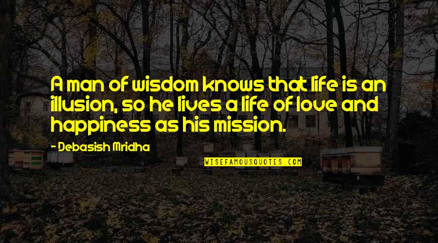 Knowledge Of Quotes By Debasish Mridha: A man of wisdom knows that life is
