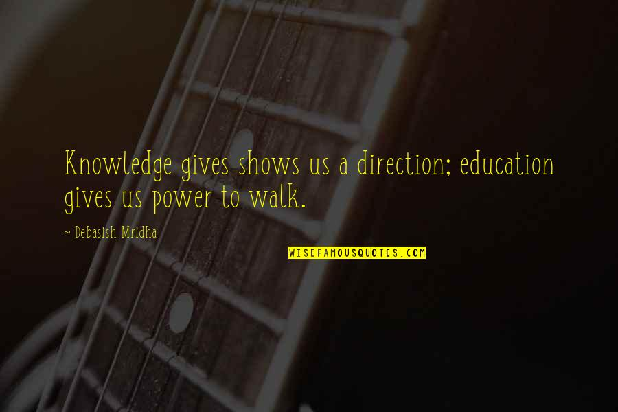 Knowledge Of Quotes By Debasish Mridha: Knowledge gives shows us a direction; education gives
