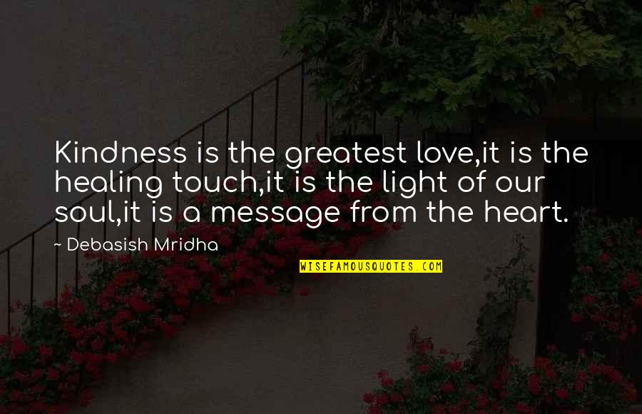 Knowledge Of Quotes By Debasish Mridha: Kindness is the greatest love,it is the healing