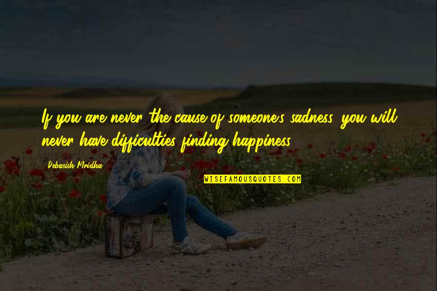 Knowledge Of Quotes By Debasish Mridha: If you are never the cause of someone's