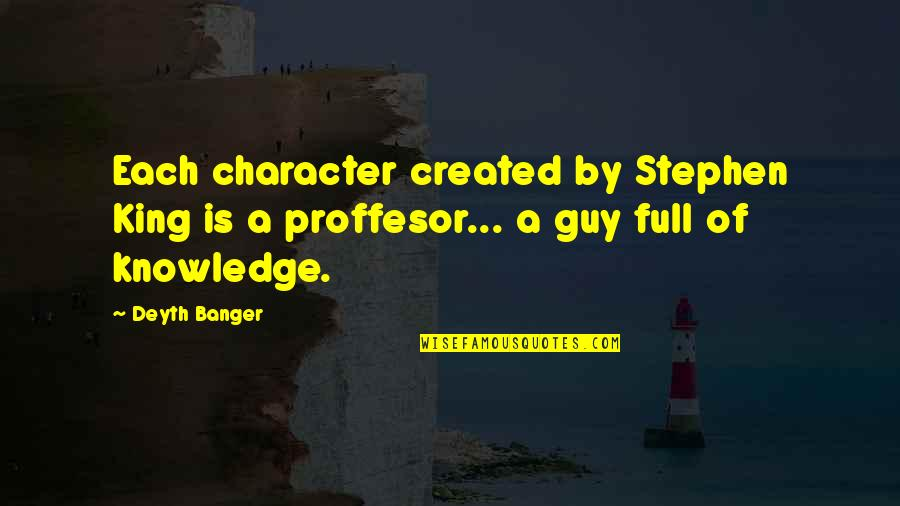 Knowledge Of Quotes By Deyth Banger: Each character created by Stephen King is a