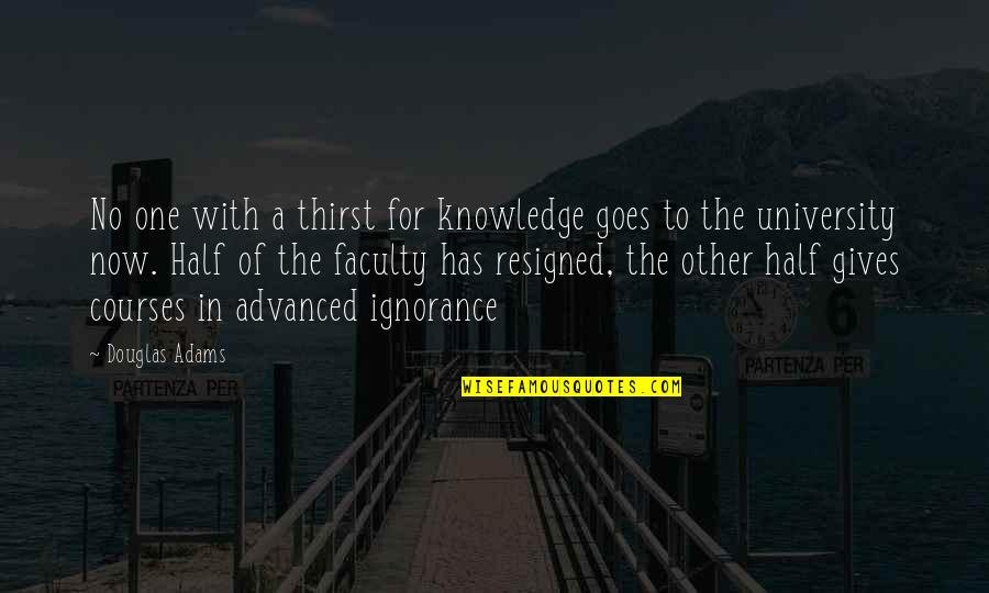 Knowledge Of Quotes By Douglas Adams: No one with a thirst for knowledge goes