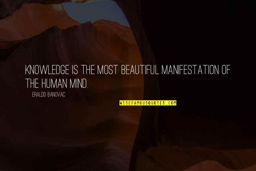 Knowledge Of Quotes By Eraldo Banovac: Knowledge is the most beautiful manifestation of the