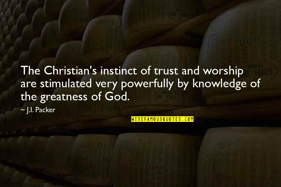 Knowledge Of Quotes By J.I. Packer: The Christian's instinct of trust and worship are