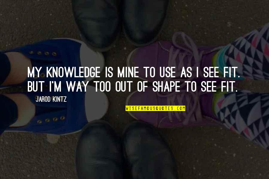 Knowledge Of Quotes By Jarod Kintz: My knowledge is mine to use as I