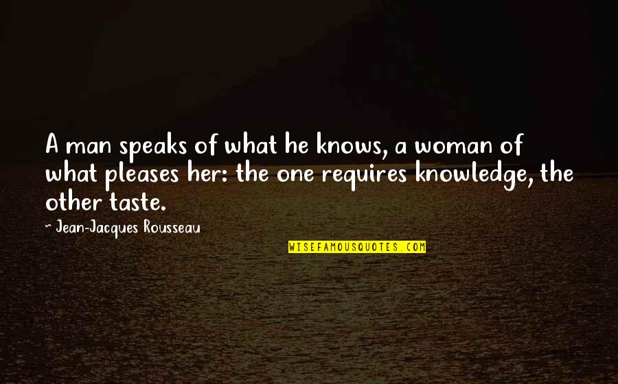 Knowledge Of Quotes By Jean-Jacques Rousseau: A man speaks of what he knows, a