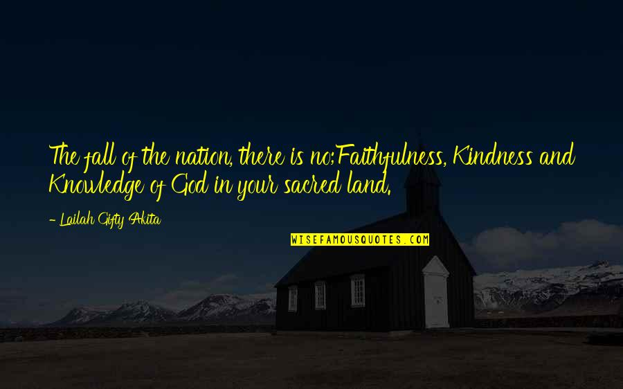 Knowledge Of Quotes By Lailah Gifty Akita: The fall of the nation, there is no;Faithfulness,