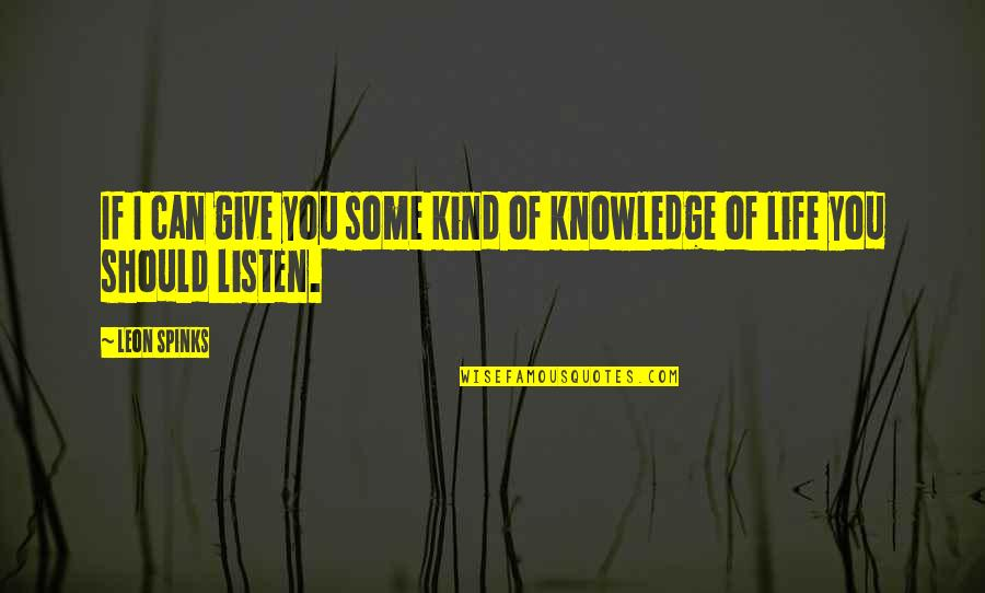 Knowledge Of Quotes By Leon Spinks: If I can give you some kind of