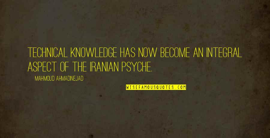 Knowledge Of Quotes By Mahmoud Ahmadinejad: Technical knowledge has now become an integral aspect