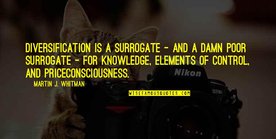 Knowledge Of Quotes By Martin J. Whitman: Diversification is a surrogate - and a damn
