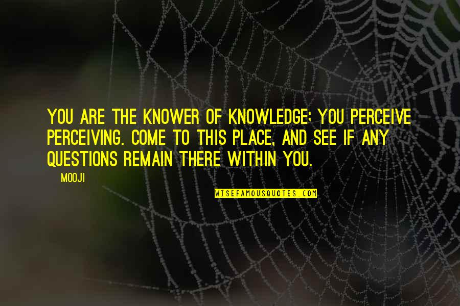 Knowledge Of Quotes By Mooji: You are the knower of knowledge; you perceive