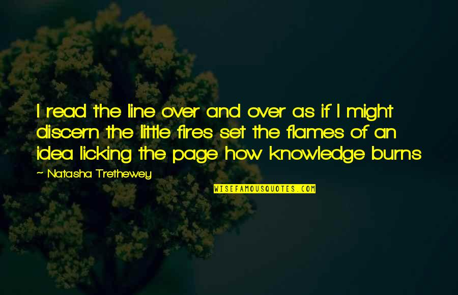 Knowledge Of Quotes By Natasha Trethewey: I read the line over and over as