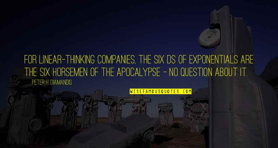 Knowledge Of Quotes By Peter H. Diamandis: For linear-thinking companies, the six Ds of exponentials