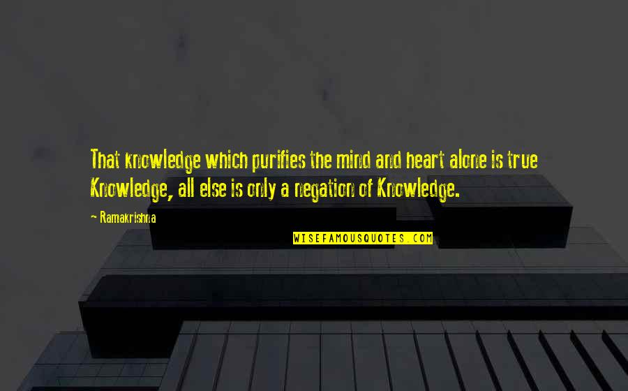 Knowledge Of Quotes By Ramakrishna: That knowledge which purifies the mind and heart