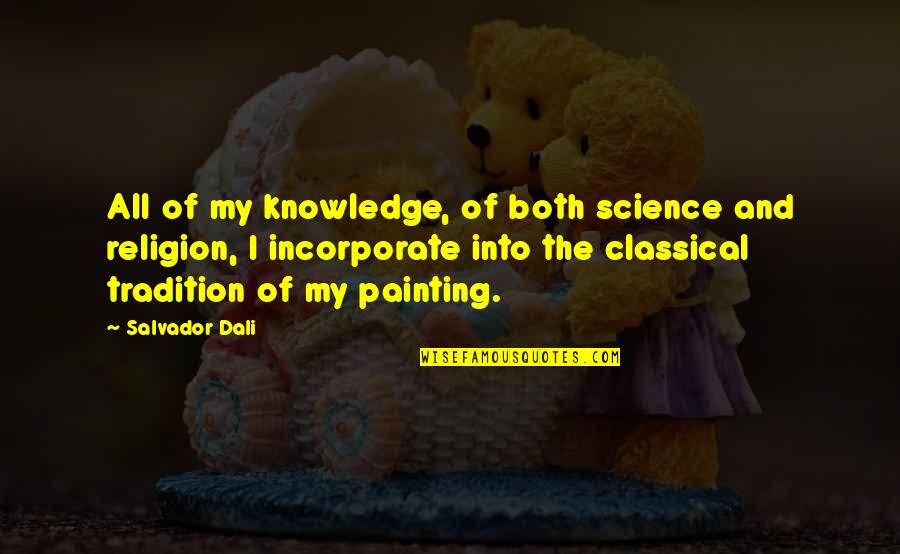 Knowledge Of Quotes By Salvador Dali: All of my knowledge, of both science and