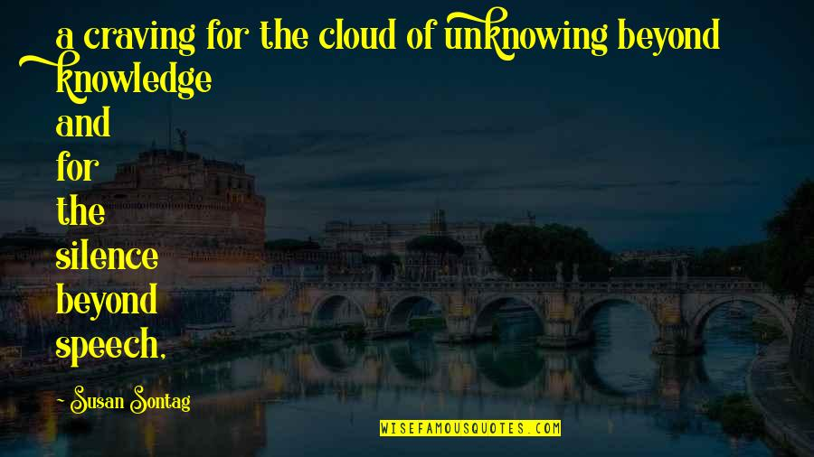 Knowledge Of Quotes By Susan Sontag: a craving for the cloud of unknowing beyond