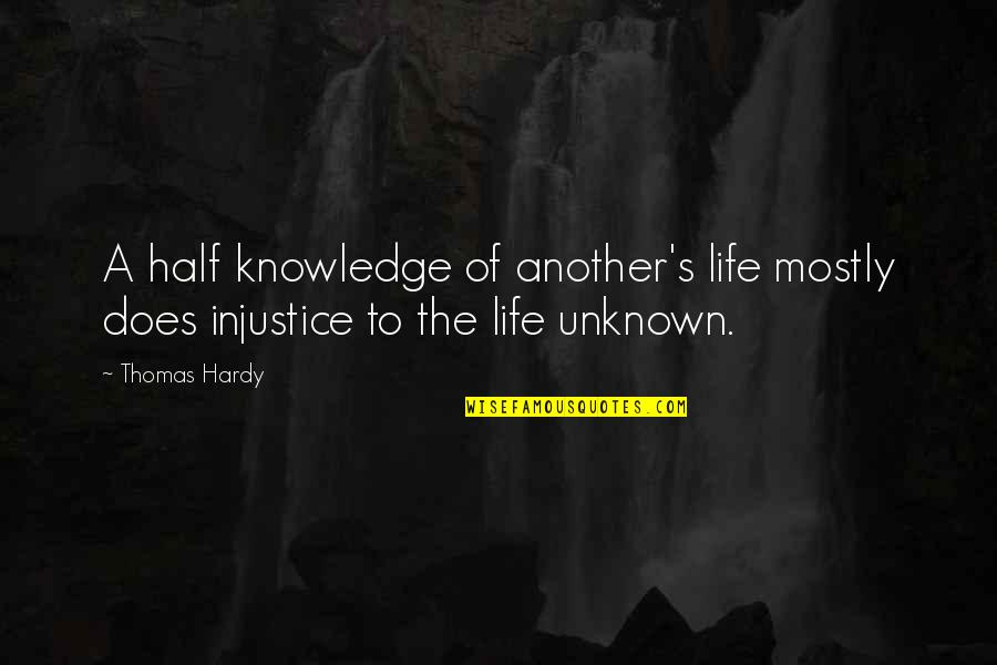 Knowledge Of Quotes By Thomas Hardy: A half knowledge of another's life mostly does
