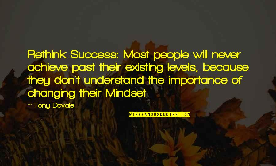 Knowledge Of Quotes By Tony Dovale: Rethink Success: Most people will never achieve past