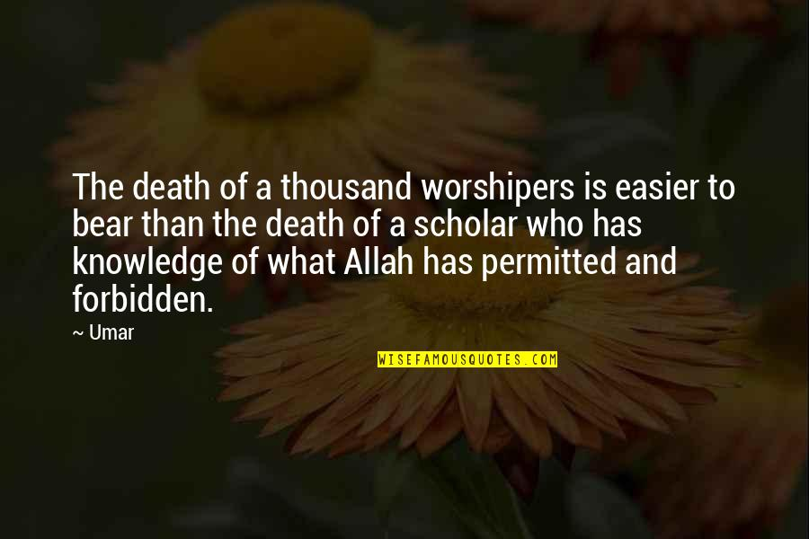 Knowledge Of Quotes By Umar: The death of a thousand worshipers is easier