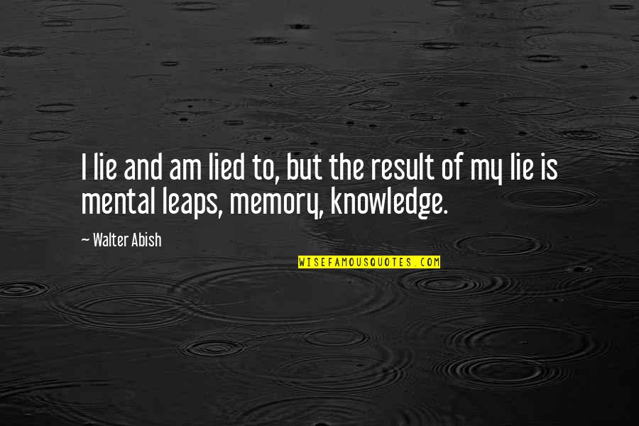 Knowledge Of Quotes By Walter Abish: I lie and am lied to, but the