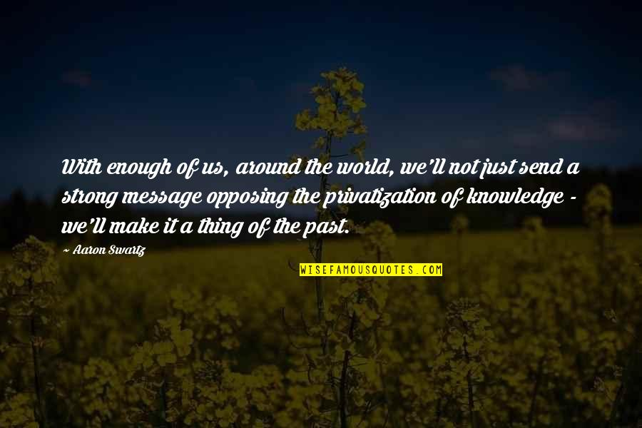 Knowledge Of The Past Quotes By Aaron Swartz: With enough of us, around the world, we'll