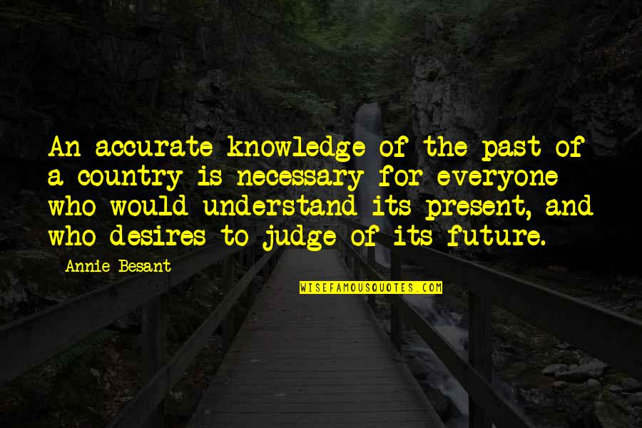 Knowledge Of The Past Quotes By Annie Besant: An accurate knowledge of the past of a