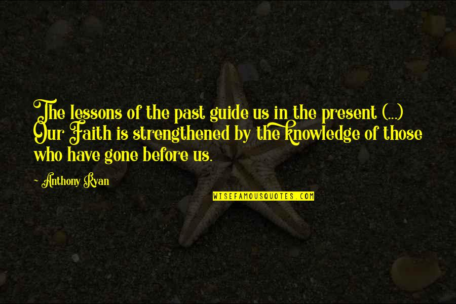 Knowledge Of The Past Quotes By Anthony Ryan: The lessons of the past guide us in