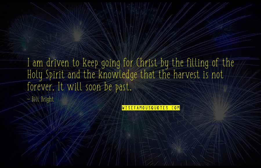 Knowledge Of The Past Quotes By Bill Bright: I am driven to keep going for Christ