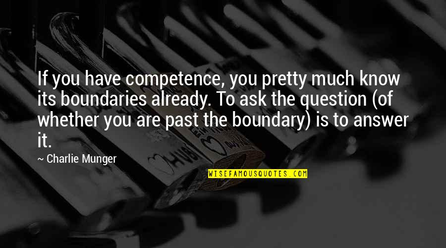 Knowledge Of The Past Quotes By Charlie Munger: If you have competence, you pretty much know
