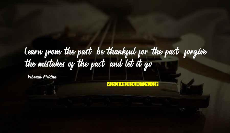 Knowledge Of The Past Quotes By Debasish Mridha: Learn from the past, be thankful for the