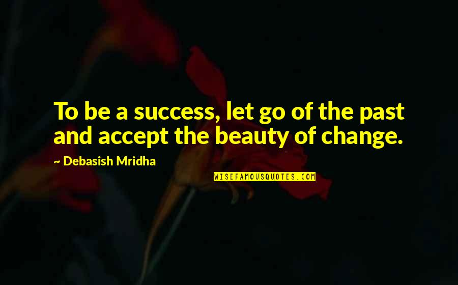 Knowledge Of The Past Quotes By Debasish Mridha: To be a success, let go of the