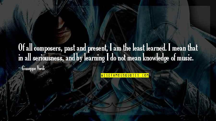 Knowledge Of The Past Quotes By Giuseppe Verdi: Of all composers, past and present, I am