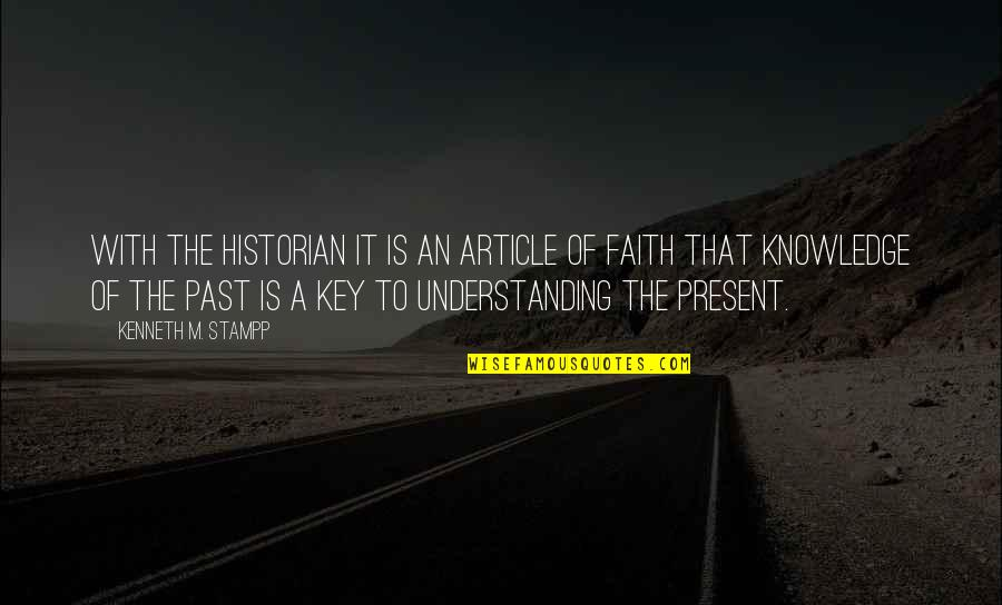 Knowledge Of The Past Quotes By Kenneth M. Stampp: With the historian it is an article of