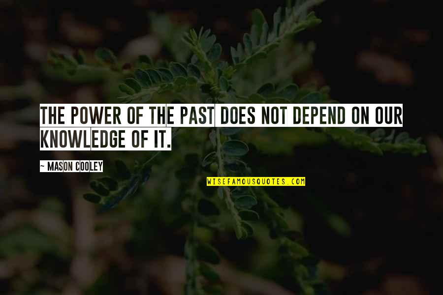 Knowledge Of The Past Quotes By Mason Cooley: The power of the past does not depend