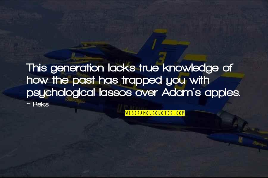 Knowledge Of The Past Quotes By Reks: This generation lacks true knowledge of how the