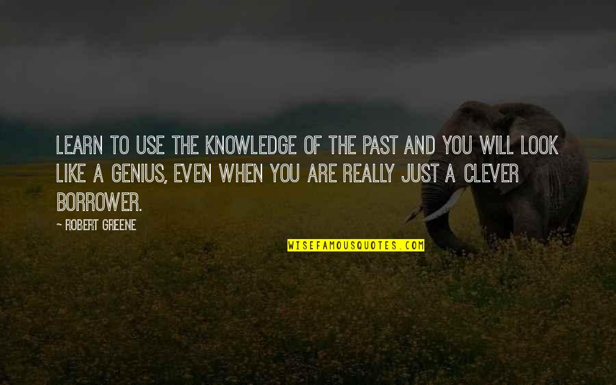 Knowledge Of The Past Quotes By Robert Greene: Learn to use the knowledge of the past