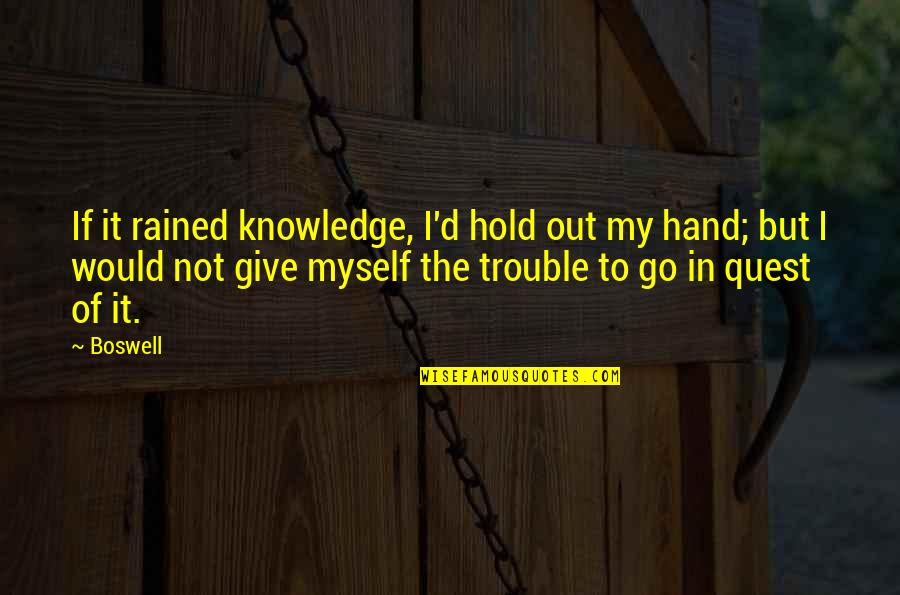 Knowledge Quest Quotes By Boswell: If it rained knowledge, I'd hold out my