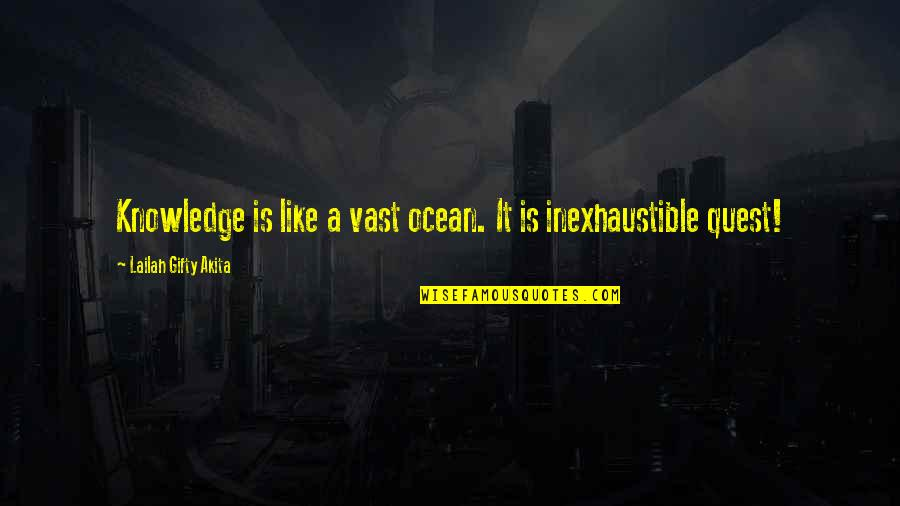 Knowledge Quest Quotes By Lailah Gifty Akita: Knowledge is like a vast ocean. It is