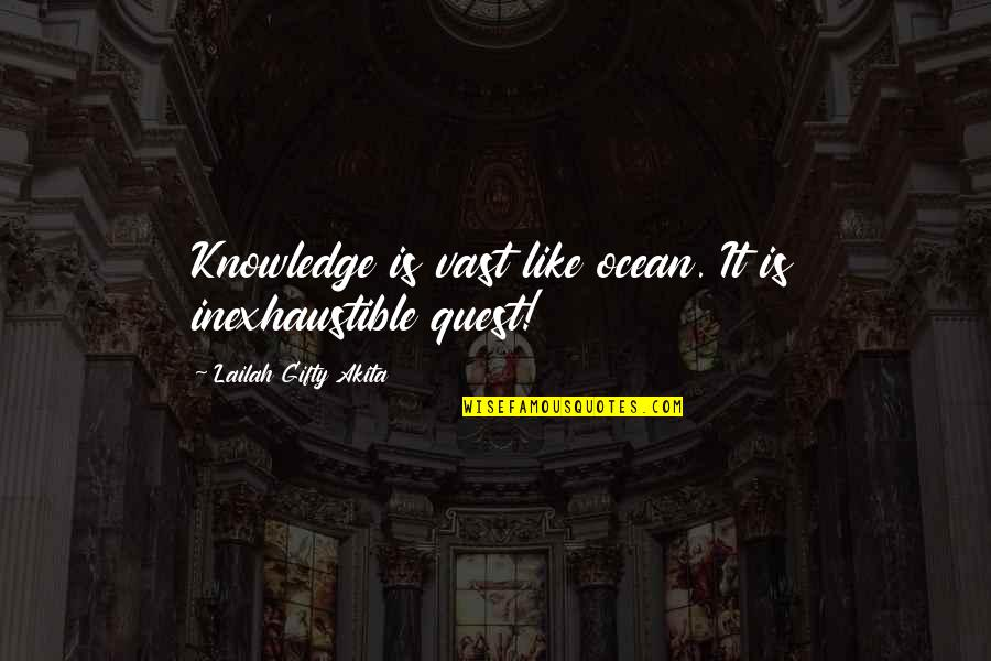 Knowledge Quest Quotes By Lailah Gifty Akita: Knowledge is vast like ocean. It is inexhaustible