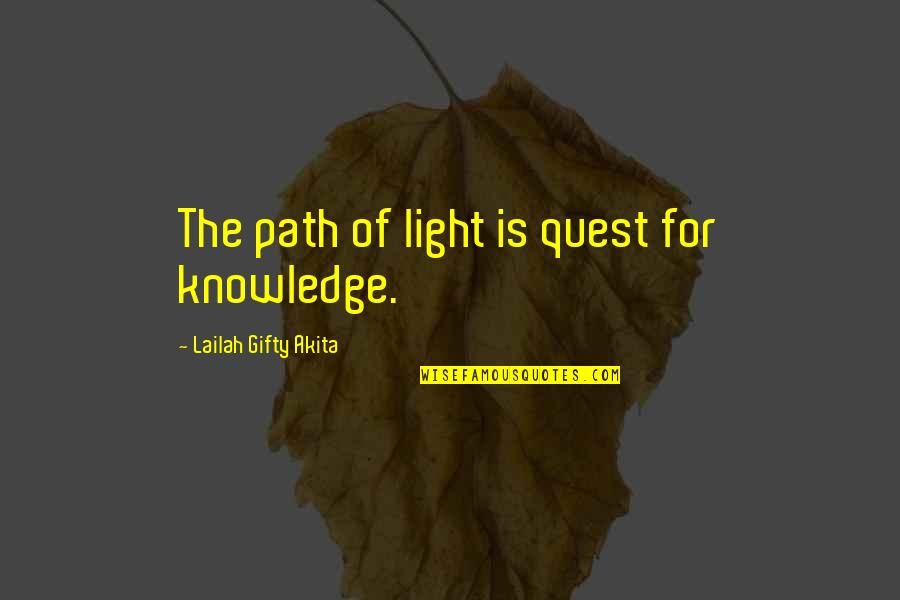 Knowledge Quest Quotes By Lailah Gifty Akita: The path of light is quest for knowledge.