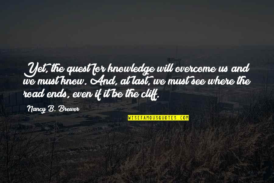 Knowledge Quest Quotes By Nancy B. Brewer: Yet, the quest for knowledge will overcome us