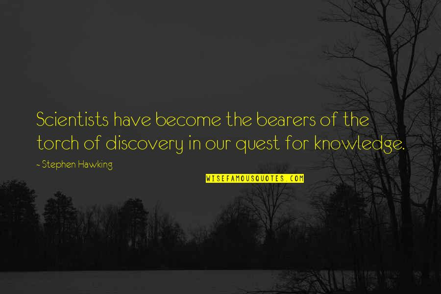 Knowledge Quest Quotes By Stephen Hawking: Scientists have become the bearers of the torch