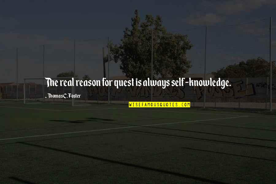 Knowledge Quest Quotes By Thomas C. Foster: The real reason for quest is always self-knowledge.