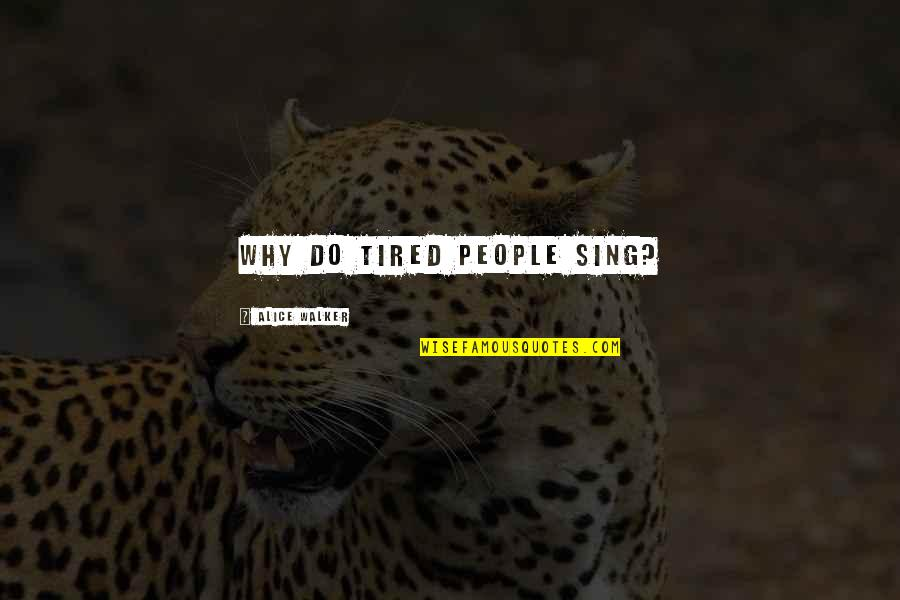Knuckle Dragger Quotes By Alice Walker: Why do tired people sing?
