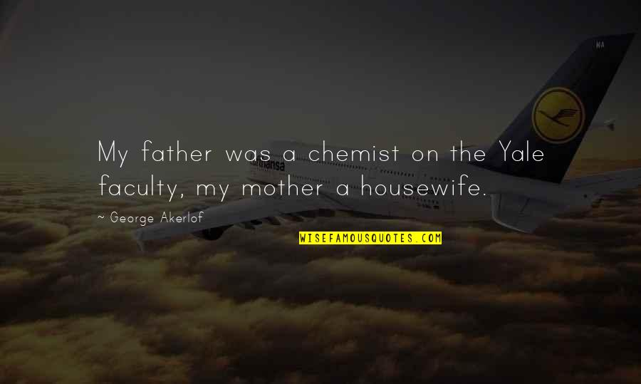 Knuckle Dragger Quotes By George Akerlof: My father was a chemist on the Yale