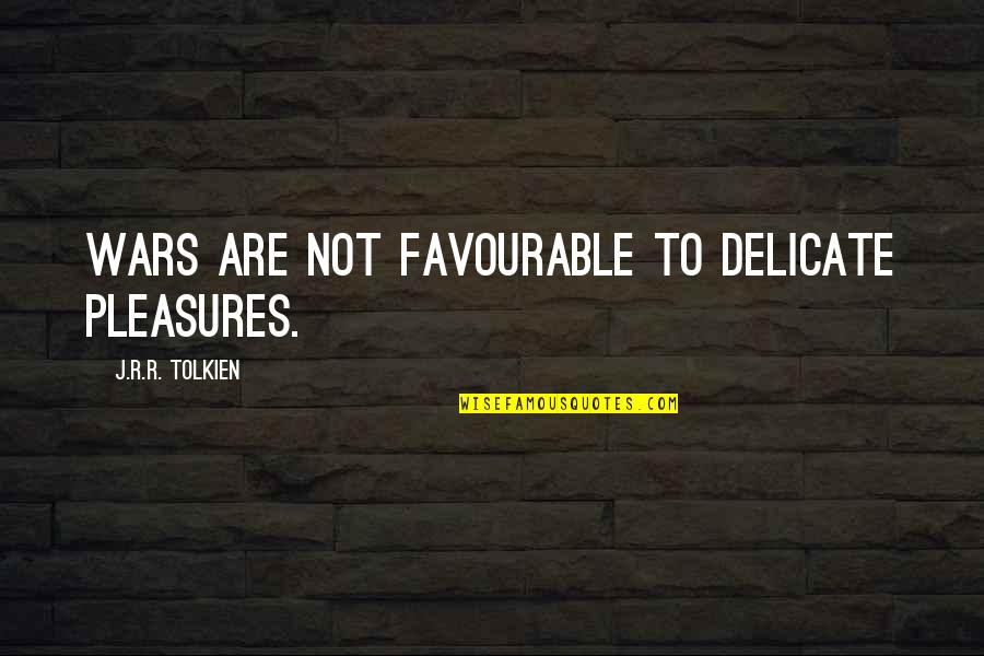Knuckle Dragger Quotes By J.R.R. Tolkien: Wars are not favourable to delicate pleasures.