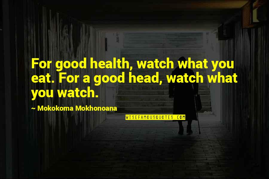Knuckle Dragger Quotes By Mokokoma Mokhonoana: For good health, watch what you eat. For