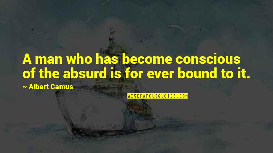 Kobus Van Rensburg Quotes By Albert Camus: A man who has become conscious of the