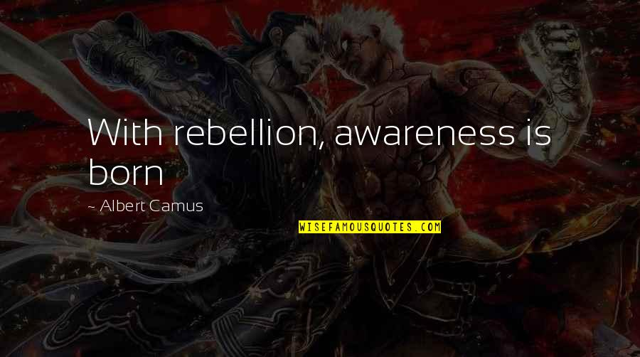 Kobus Van Rensburg Quotes By Albert Camus: With rebellion, awareness is born